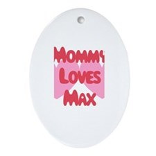 Mommy Loves Max Oval Ornament