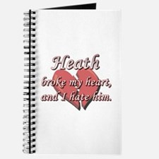 Heath broke my heart and I hate him Journal