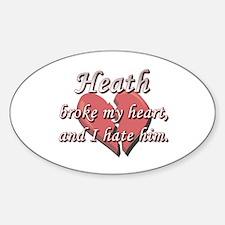 Heath broke my heart and I hate him Oval Decal