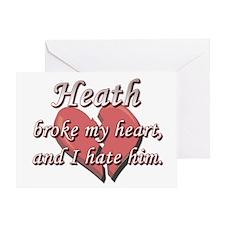 Heath broke my heart and I hate him Greeting Card