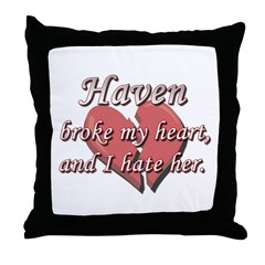 Haven broke my heart and I hate her Throw Pillow