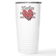 Harlan broke my heart and I hate him Travel Mug