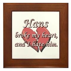 Hans broke my heart and I hate him Framed Tile