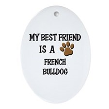 My best friend is a FRENCH BULLDOG Oval Ornament
