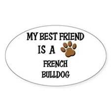 My best friend is a FRENCH BULLDOG Oval Decal