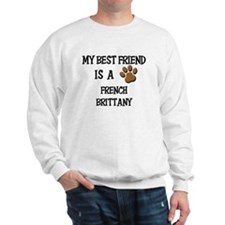 My best friend is a FRENCH BRITTANY Sweatshirt