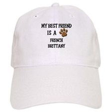 My best friend is a FRENCH BRITTANY Baseball Cap