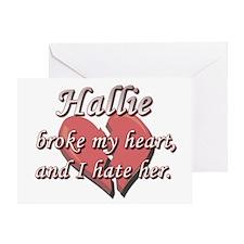 Hallie broke my heart and I hate her Greeting Card
