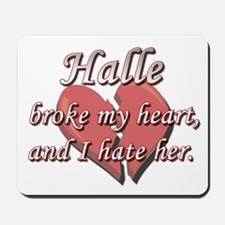 Halle broke my heart and I hate her Mousepad