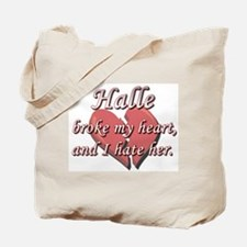 Halle broke my heart and I hate her Tote Bag