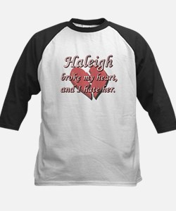 Haleigh broke my heart and I hate her Tee