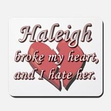 Haleigh broke my heart and I hate her Mousepad