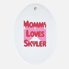 Mommy Loves Skyler Oval Ornament