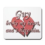 Guy broke my heart and I hate him Mousepad