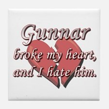 Gunnar broke my heart and I hate him Tile Coaster