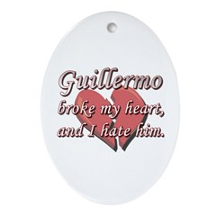 Guillermo broke my heart and I hate him Ornament (