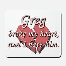 Greg broke my heart and I hate him Mousepad