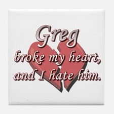 Greg broke my heart and I hate him Tile Coaster