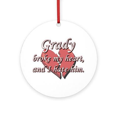Grady broke my heart and I hate him Ornament (Roun