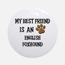 My best friend is an ENGLISH FOXHOUND Ornament (Ro