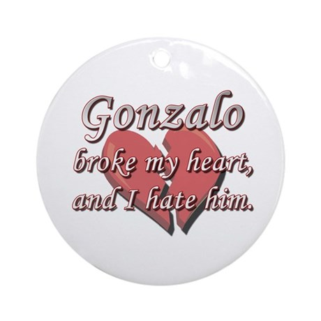 Gonzalo broke my heart and I hate him Ornament (Ro