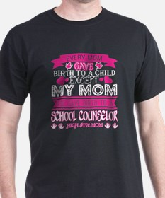 Every Mom Gave Birth To Child School Couns T-Shirt