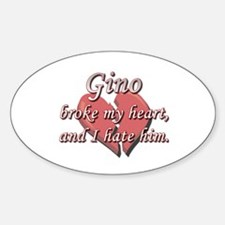 Gino broke my heart and I hate him Oval Decal