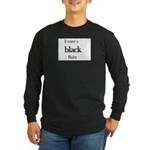 I want a Black baby Long Sleeve Dark T-Shirt