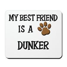 My best friend is a DUNKER Mousepad