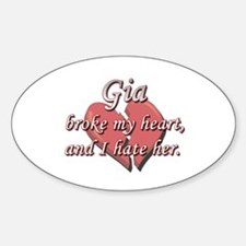 Gia broke my heart and I hate her Oval Decal