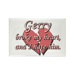 Gerry broke my heart and I hate him Rectangle Magn