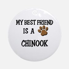 My best friend is a CHINOOK Ornament (Round)