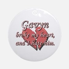 Gavyn broke my heart and I hate him Ornament (Roun