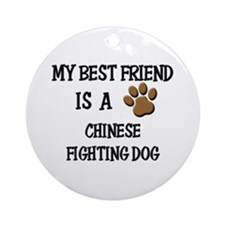 My best friend is a CHINESE FIGHTING DOG Ornament