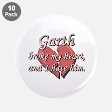 "Garth broke my heart and I hate him 3.5"" Button (1"