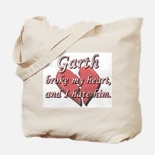 Garth broke my heart and I hate him Tote Bag
