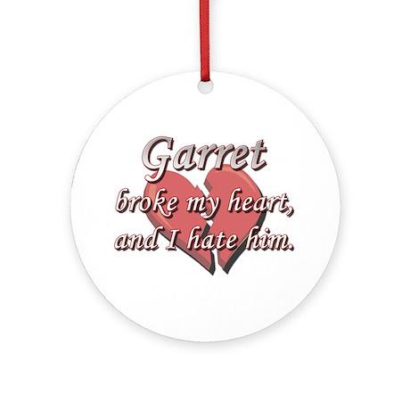 Garret broke my heart and I hate him Ornament (Rou