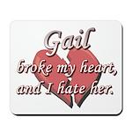 Gail broke my heart and I hate her Mousepad