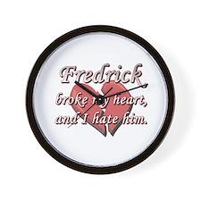 Fredrick broke my heart and I hate him Wall Clock