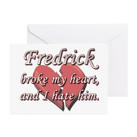Fredrick broke my heart and I hate him Greeting Ca