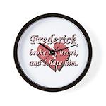 Frederick broke my heart and I hate him Wall Clock
