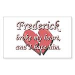Frederick broke my heart and I hate him Sticker (R