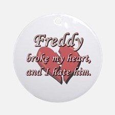 Freddy broke my heart and I hate him Ornament (Rou