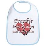 Frankie broke my heart and I hate him Bib