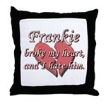 Frankie broke my heart and I hate him Throw Pillow