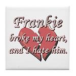 Frankie broke my heart and I hate him Tile Coaster