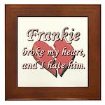 Frankie broke my heart and I hate him Framed Tile