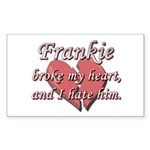 Frankie broke my heart and I hate him Sticker (Rec
