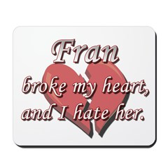 Fran broke my heart and I hate her Mousepad