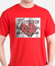 Florence broke my heart and I hate her T-Shirt